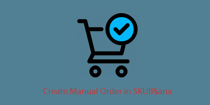 How to Create Manual Order in SKUBana