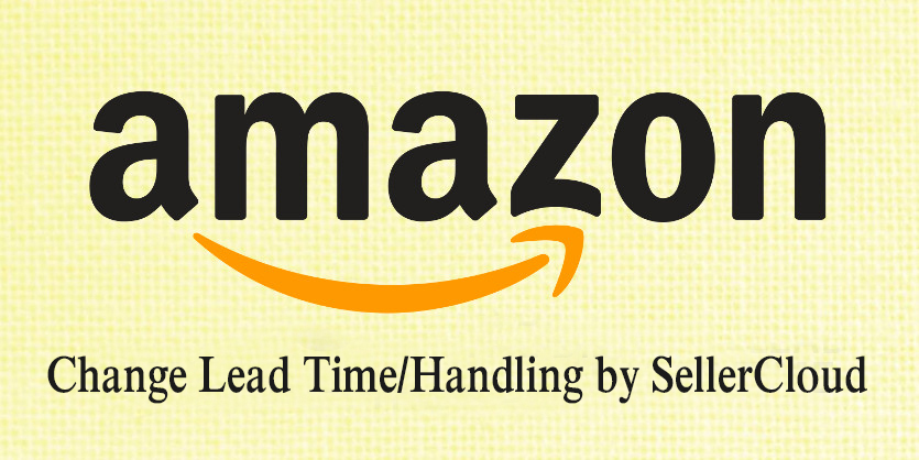 How to ADD/Change Lead Time/Handling Time on Amazon by SellerCloud