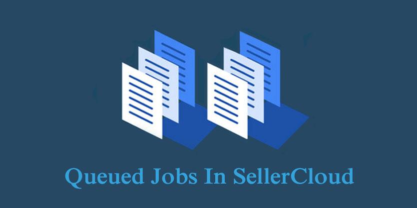 Queued Jobs On SellerCloud