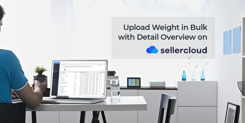 Upload Weight in Bulk with Detail Overview on SellerCloud