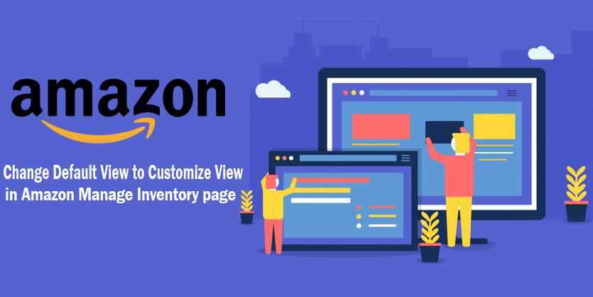Change Default View to Customize View in Amazon Manage Inventory page