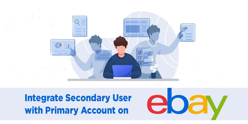 Integrate Secondary User with Primary Account on eBay