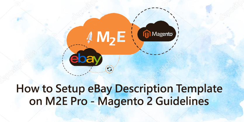 How to set up eBay Description Template on M2E Pro – Magento 2 Guidelines
